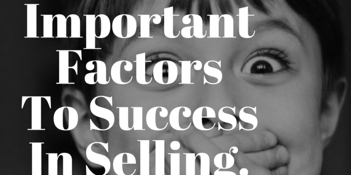 The 3 Most Important Factors To Success In Selling.