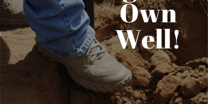 Digging Your Own Well.