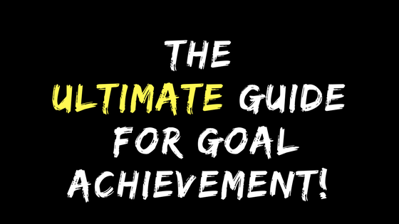 The Ultimate Guide For Goal Achievement!