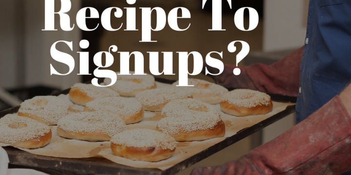 "The ""Baking"" Recipe To Signups?"