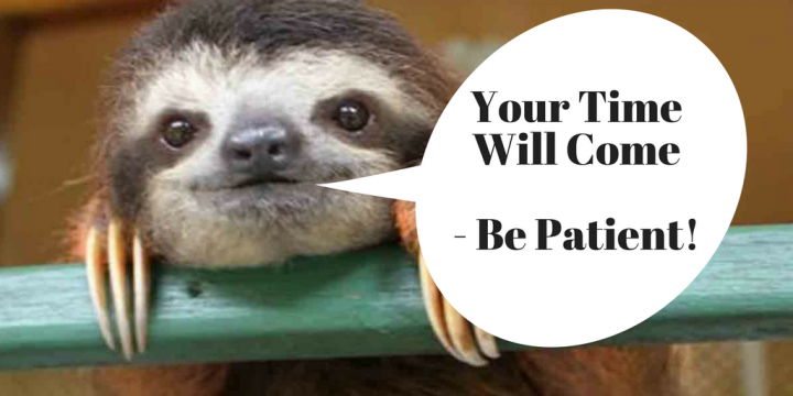 Your Time Will Come – Be Patient