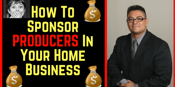 How To Sponsor PRODUCERS In Your Home Business