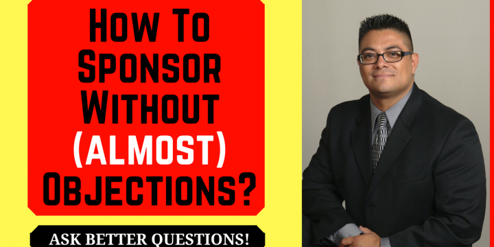 How To Sponsor Without (almost) Objections? – Ask Better Questions!