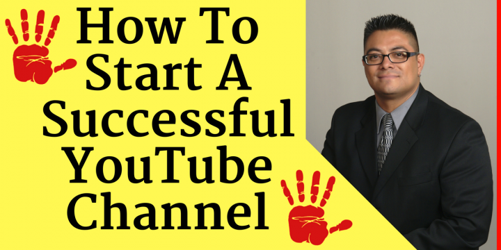 How To Start A Successful Youtube Channel