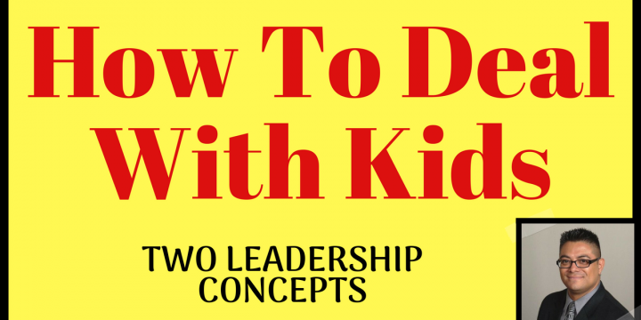 How To Deal With Kids – Two Leadership Concepts