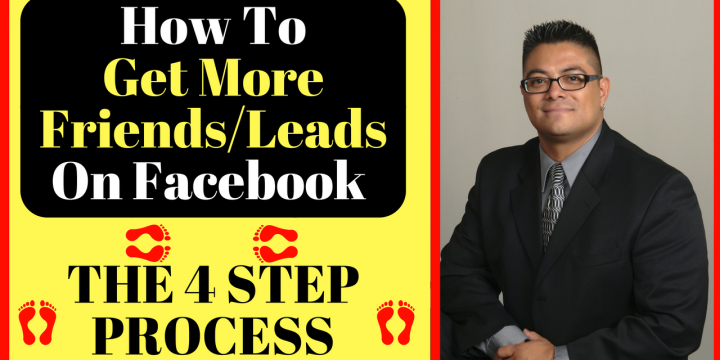 How To Get More Friends/Leads On Facebook – The 4 Step Process