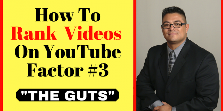 "How To Rank Videos On YouTube Factor #3 – ""The Guts"""